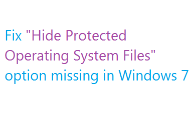 fix Hide Protected Operating System Files option missing in Windows 7