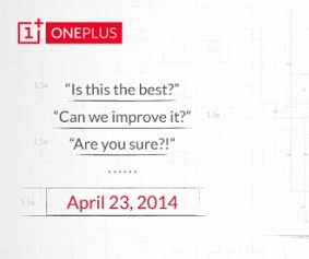 The tentative date of release of mystery phone OnePlus One- 23rd April 2014