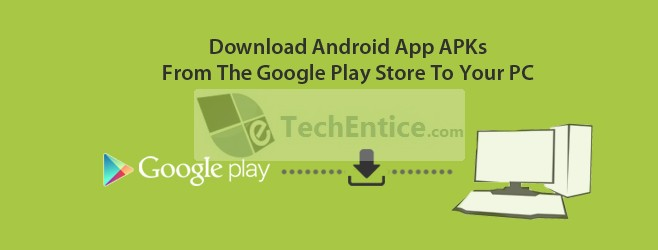 Download Android App APKs From Google Play Store To PC