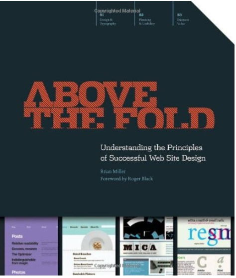 Above the Fold: Understanding the Principles of Successful Web Site Design by Brian D. Miller