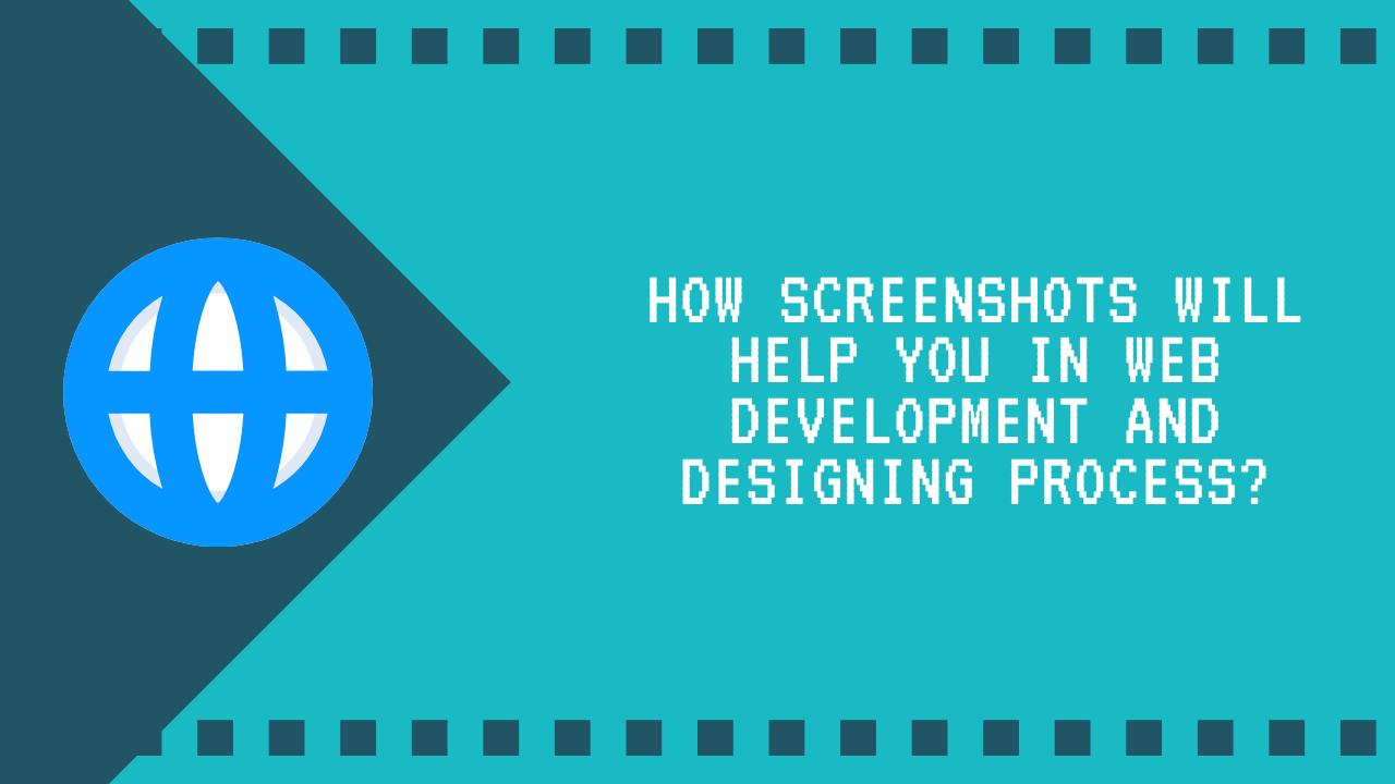 How Screenshots will Help You in Web Development and Designing Process