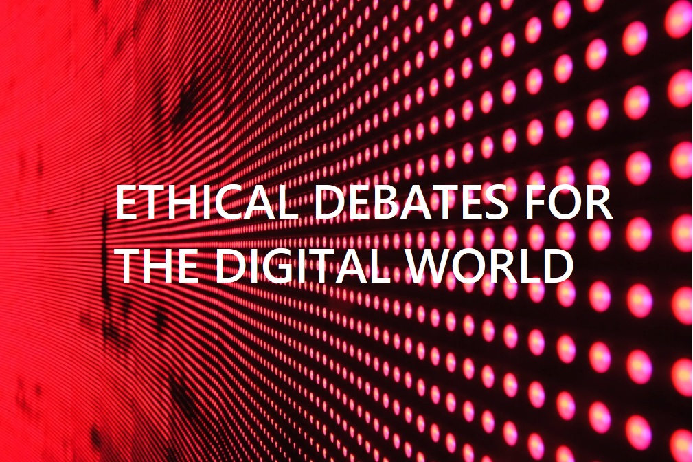 3 Ethical Debates for the Digital World