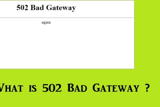 What Is 502 Bad Gateway Error While Browsing Internet?